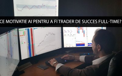 Ce motivatie ai pentru a fi trader de succes full-time?