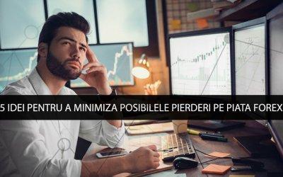 5 idei pentru a minimiza posibilele pierderi pe piata forex
