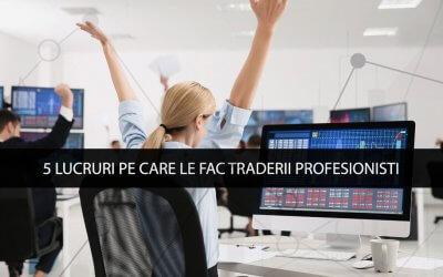 5 lucruri pe care le fac traderii profesionisti