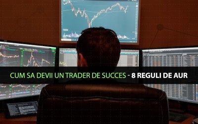 Cum sa devii un trader de succes – 8 Reguli de Aur