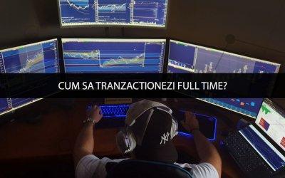 Cum sa tranzactionezi Full Time – Intra Day