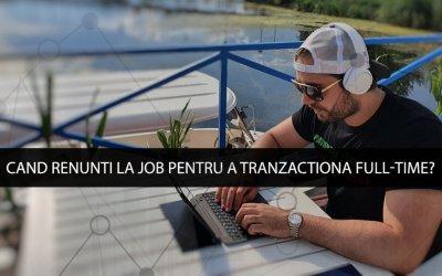 Cand renunti la job pentru a tranzactiona full-time?